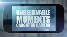 Unbelievable Moments, Caught On Camera - Episode 3